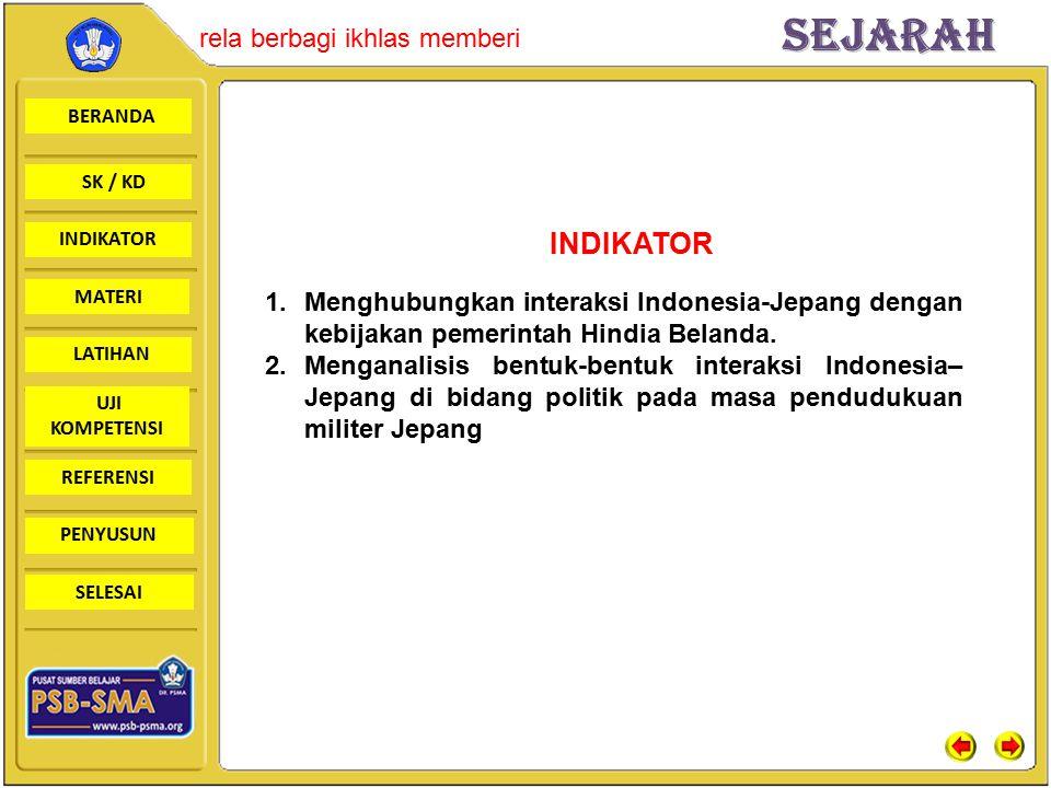 BERANDA SK / KD INDIKATORSejarah rela berbagi ikhlas memberi MATERI LATIHAN UJI KOMPETENSI REFERENSI PENYUSUN SELESAI INDIKATOR 1.Menghubungkan interaksi Indonesia-Jepang dengan kebijakan pemerintah Hindia Belanda.
