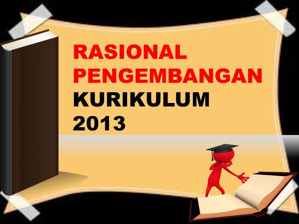 RASIONAL PENGEMBANGAN KURIKULUM 2013