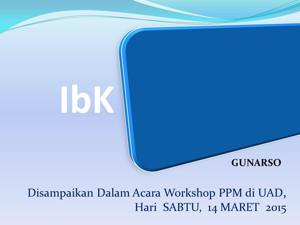 IbK Disampaikan Dalam Acara Workshop PPM di UAD, Hari SABTU, 14 MARET 2015 GUNARSO