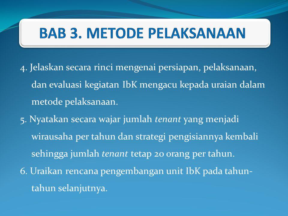 4. Jelaskan secara rinci mengenai persiapan, pelaksanaan, dan evaluasi kegiatan IbK mengacu kepada uraian dalam metode pelaksanaan. 5. Nyatakan secara