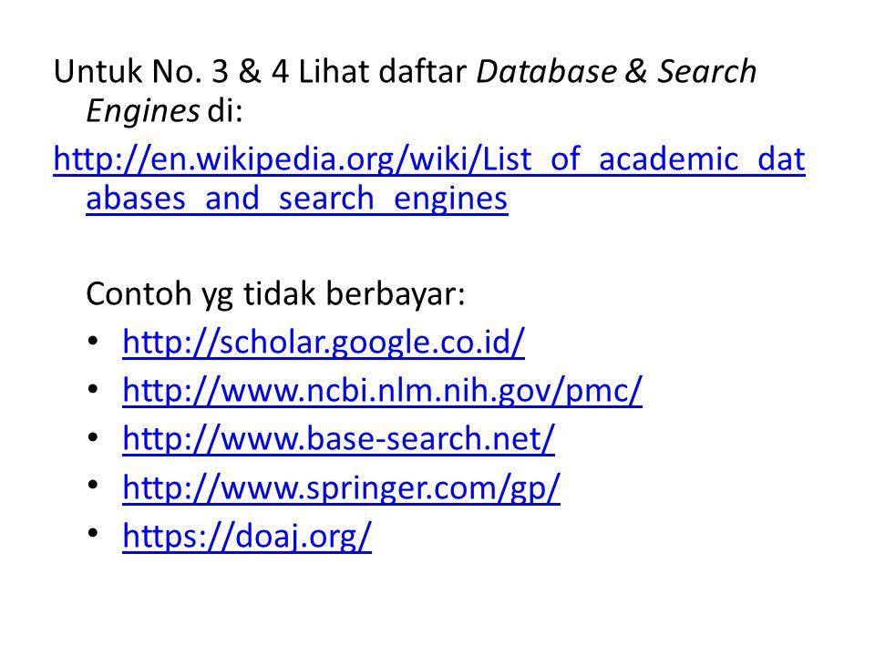 Untuk No. 3 & 4 Lihat daftar Database & Search Engines di: http://en.wikipedia.org/wiki/List_of_academic_dat abases_and_search_engines Contoh yg tidak