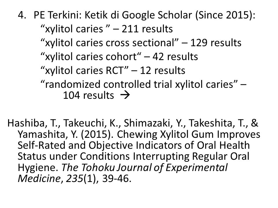 "4.PE Terkini: Ketik di Google Scholar (Since 2015): ""xylitol caries "" – 211 results ""xylitol caries cross sectional"" – 129 results ""xylitol caries coh"