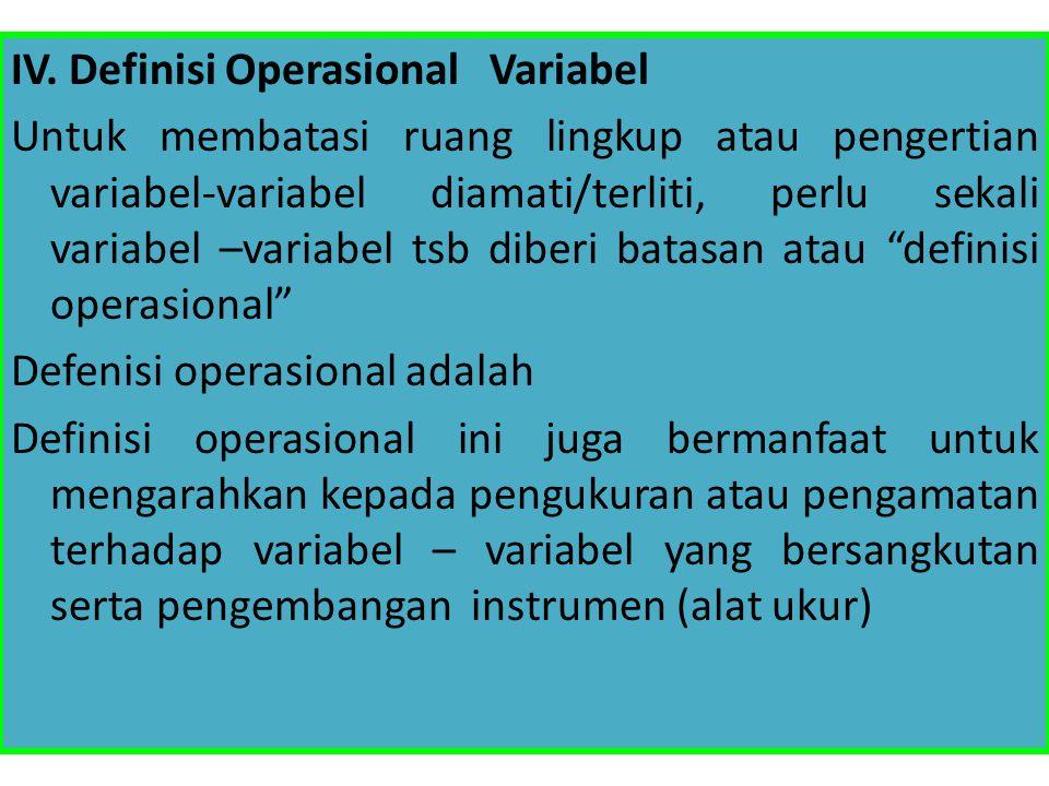IV. Definisi Operasional Variabel Untuk membatasi ruang lingkup atau pengertian variabel-variabel diamati/terliti, perlu sekali variabel –variabel tsb