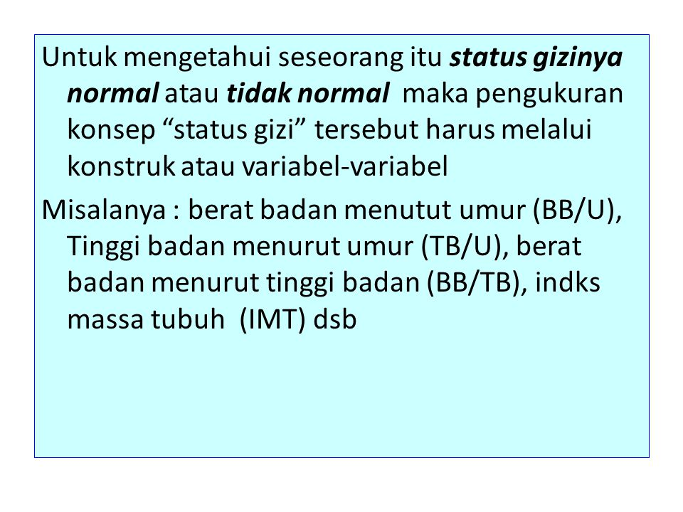 """Untuk mengetahui seseorang itu status gizinya normal atau tidak normal maka pengukuran konsep """"status gizi"""" tersebut harus melalui konstruk atau varia"""