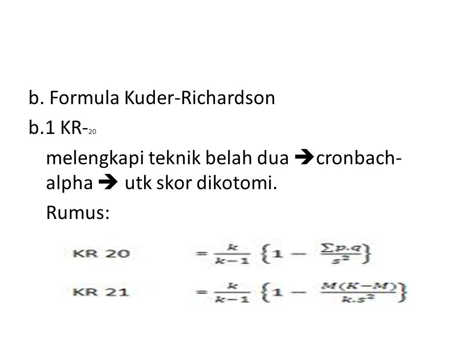 b. Formula Kuder-Richardson b.1 KR- 20 melengkapi teknik belah dua  cronbach- alpha  utk skor dikotomi. Rumus:
