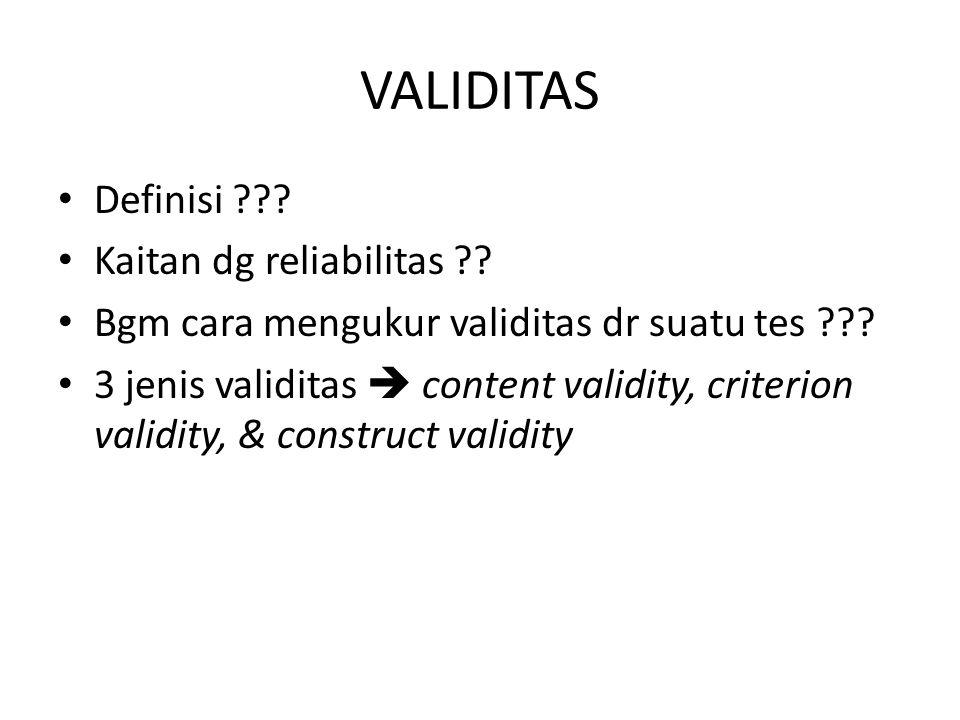 VALIDITAS Definisi ??.Kaitan dg reliabilitas ?. Bgm cara mengukur validitas dr suatu tes ??.