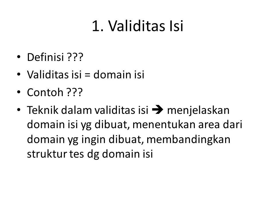 1.Validitas Isi Definisi ??. Validitas isi = domain isi Contoh ??.