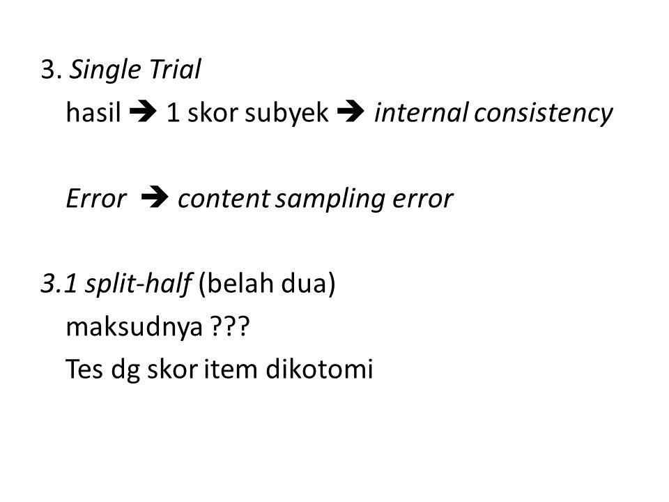 3. Single Trial hasil  1 skor subyek  internal consistency Error  content sampling error 3.1 split-half (belah dua) maksudnya ??? Tes dg skor item