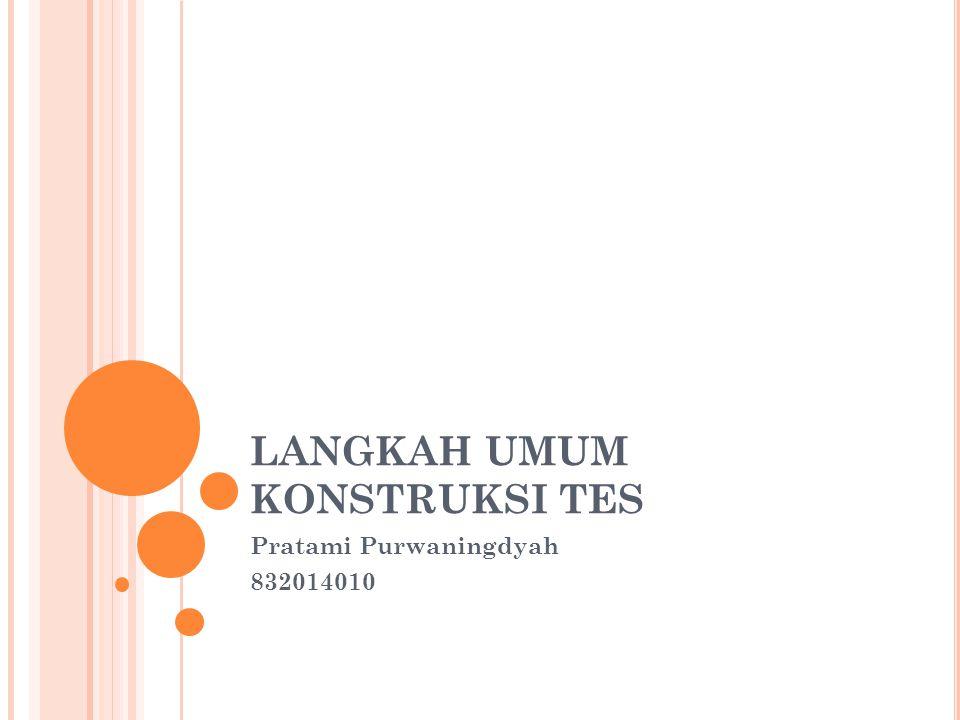 LANGKAH UMUM KONSTRUKSI TES Pratami Purwaningdyah 832014010