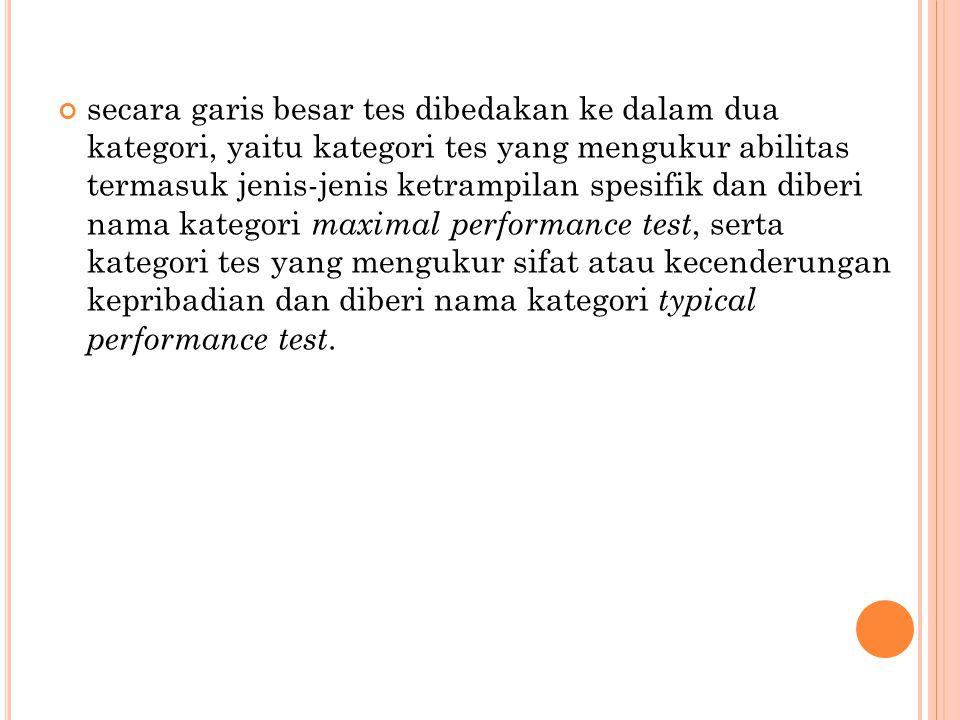 secara garis besar tes dibedakan ke dalam dua kategori, yaitu kategori tes yang mengukur abilitas termasuk jenis-jenis ketrampilan spesifik dan diberi
