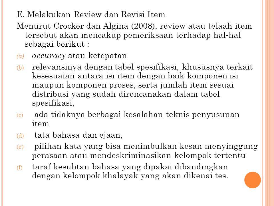 E. Melakukan Review dan Revisi Item Menurut Crocker dan Algina (2008), review atau telaah item tersebut akan mencakup pemeriksaan terhadap hal-hal seb