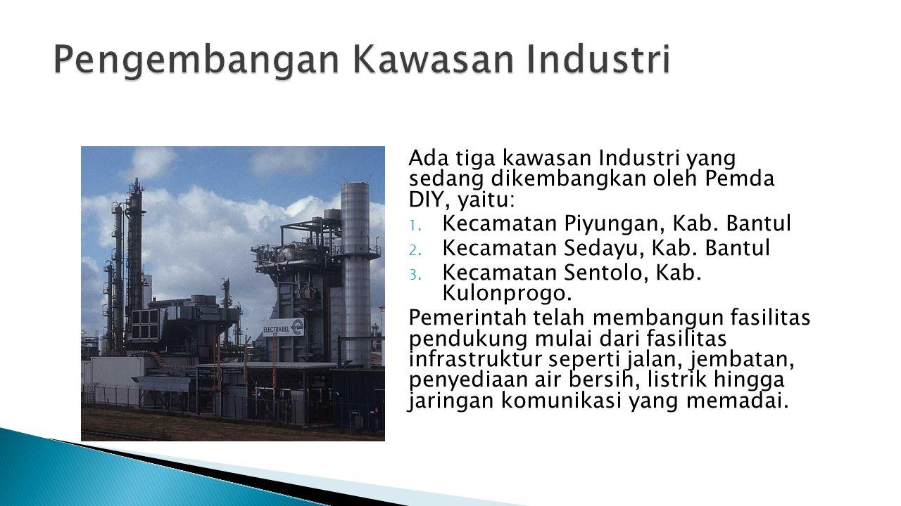 Ada tiga kawasan Industri yang sedang dikembangkan oleh Pemda DIY, yaitu: 1. Kecamatan Piyungan, Kab. Bantul 2. Kecamatan Sedayu, Kab. Bantul 3. Kecam