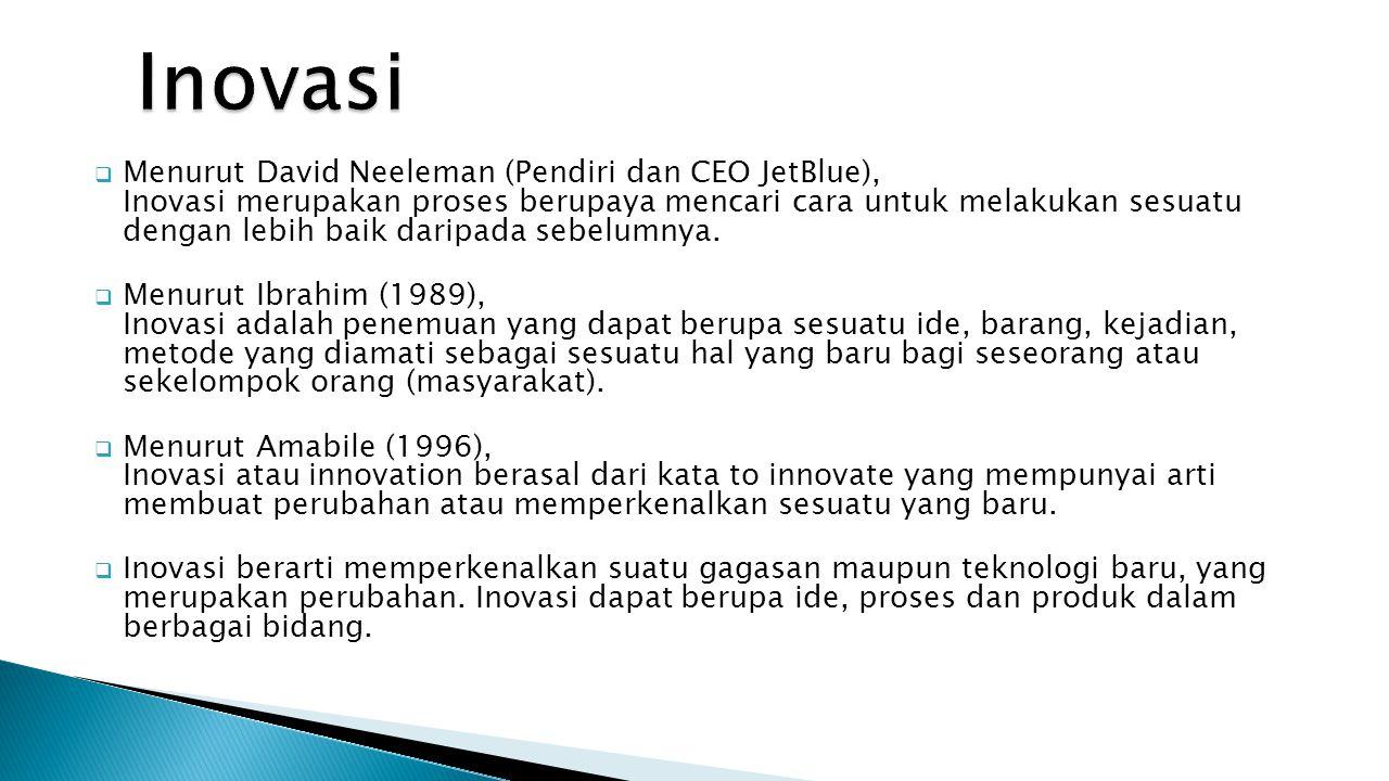  Menurut David Neeleman (Pendiri dan CEO JetBlue), Inovasi merupakan proses berupaya mencari cara untuk melakukan sesuatu dengan lebih baik daripada