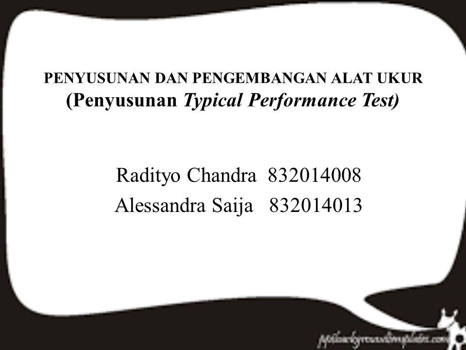 PENYUSUNAN DAN PENGEMBANGAN ALAT UKUR (Penyusunan Typical Performance Test) Radityo Chandra 832014008 Alessandra Saija 832014013