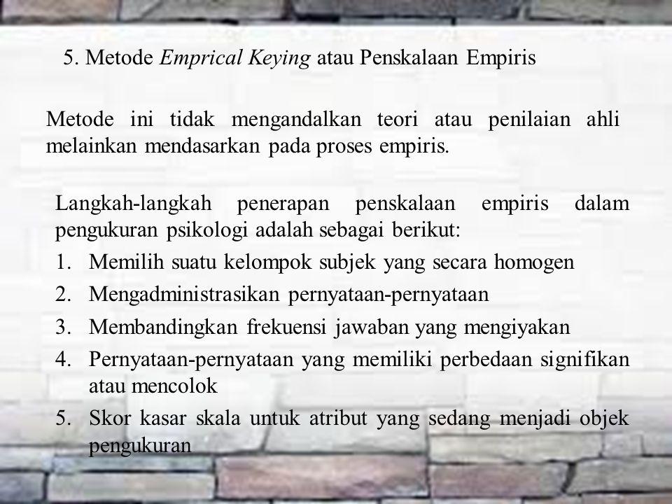 5. Metode Emprical Keying atau Penskalaan Empiris Metode ini tidak mengandalkan teori atau penilaian ahli melainkan mendasarkan pada proses empiris. L