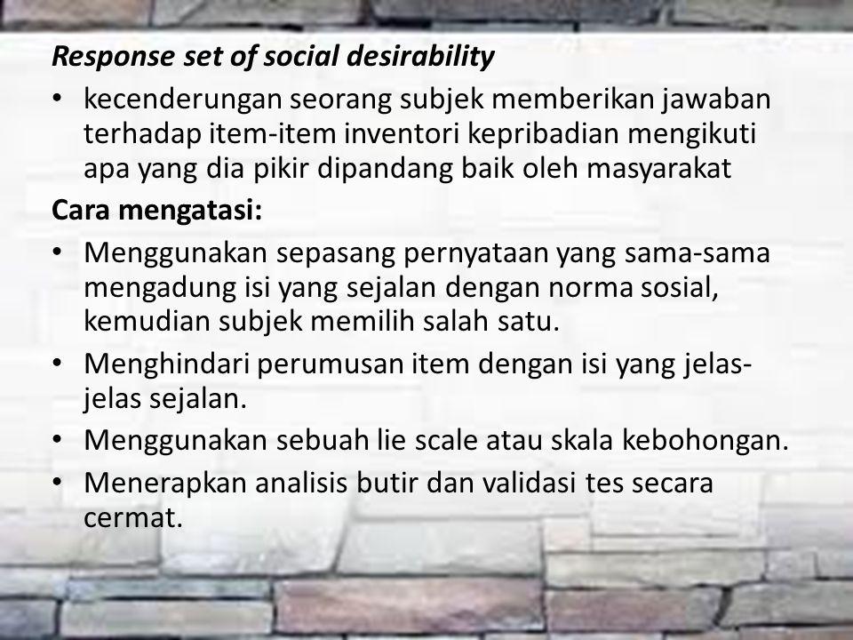Response set of social desirability kecenderungan seorang subjek memberikan jawaban terhadap item-item inventori kepribadian mengikuti apa yang dia pi