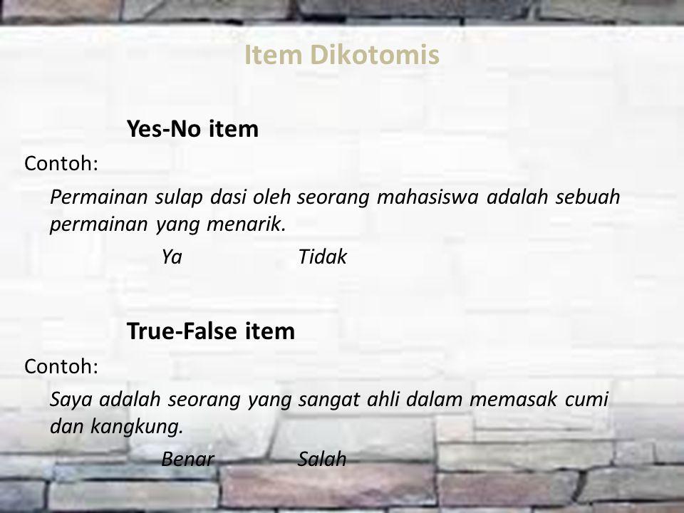 Item Dikotomis Yes-No item Contoh: Permainan sulap dasi oleh seorang mahasiswa adalah sebuah permainan yang menarik. YaTidak True-False item Contoh: S