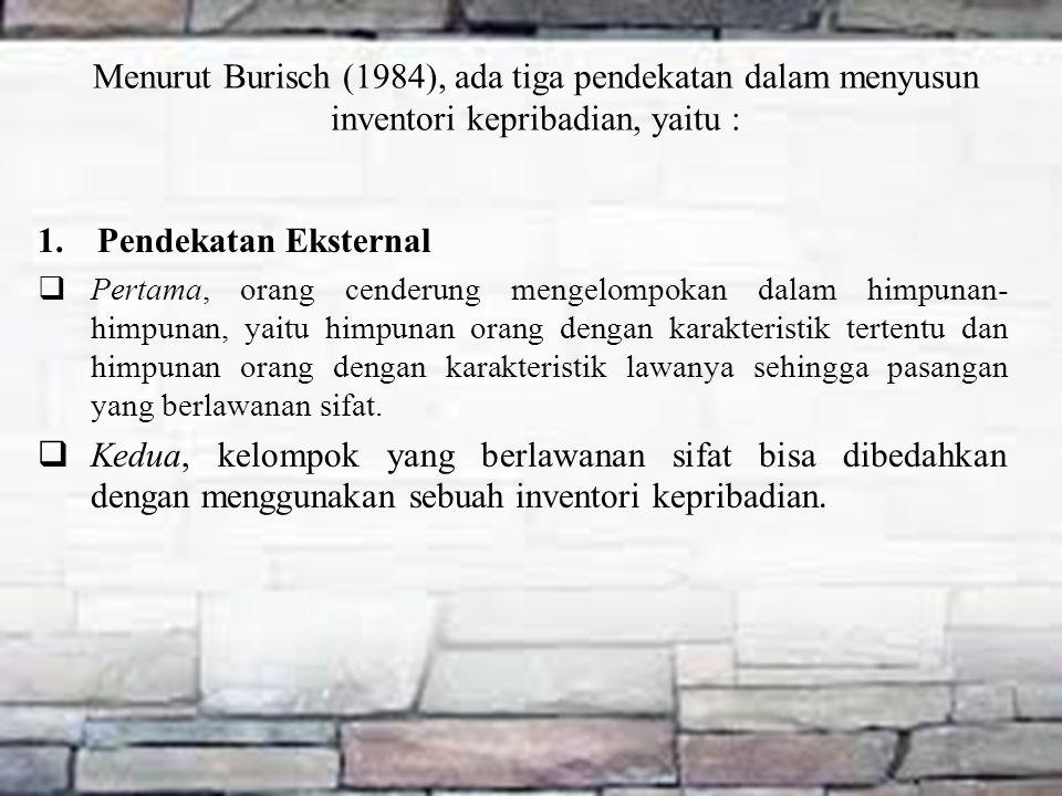Menurut Burisch (1984), ada tiga pendekatan dalam menyusun inventori kepribadian, yaitu : 1.Pendekatan Eksternal  Pertama, orang cenderung mengelompo