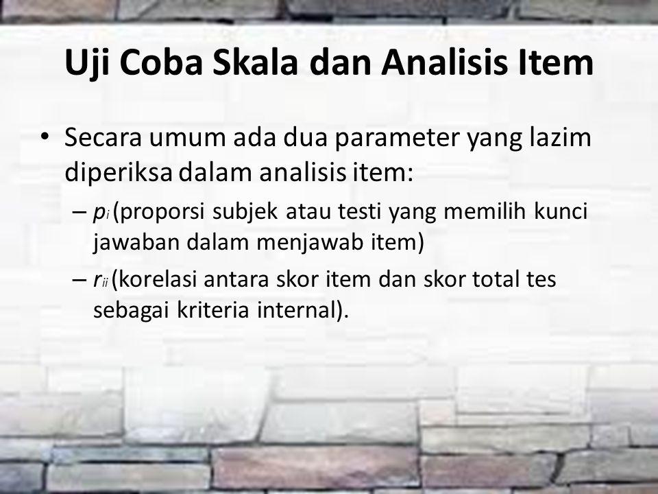 Uji Coba Skala dan Analisis Item Secara umum ada dua parameter yang lazim diperiksa dalam analisis item: – p i (proporsi subjek atau testi yang memili