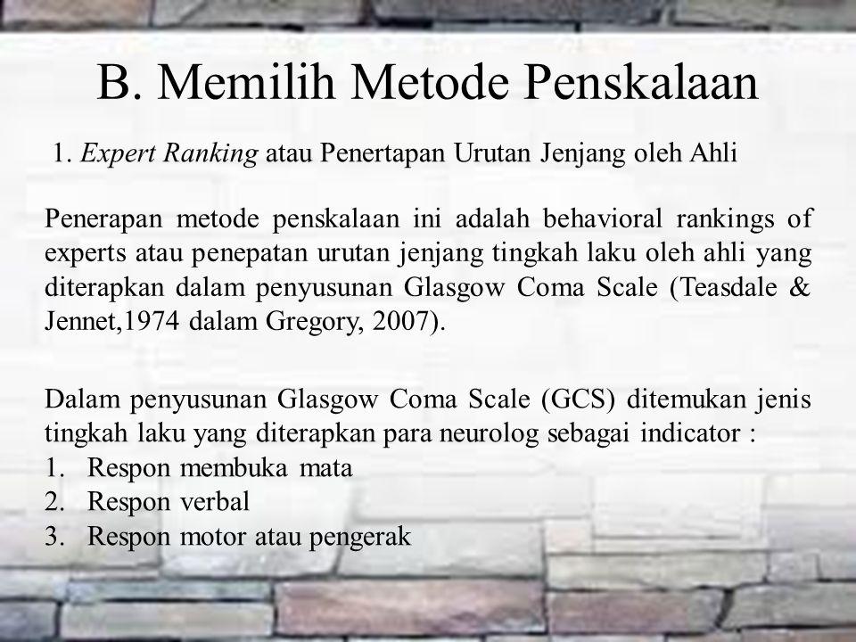 B. Memilih Metode Penskalaan 1. Expert Ranking atau Penertapan Urutan Jenjang oleh Ahli Penerapan metode penskalaan ini adalah behavioral rankings of