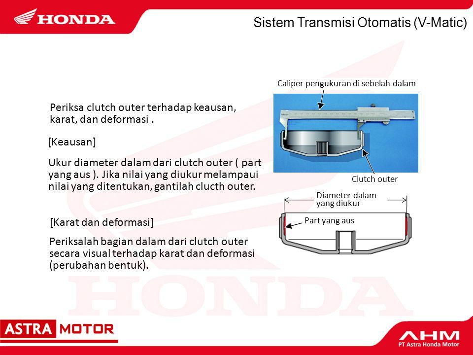 Sistem Transmisi Otomatis (V-Matic) Periksalah bagian dalam dari clutch outer secara visual terhadap karat dan deformasi (perubahan bentuk).