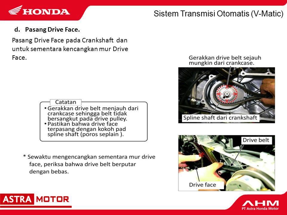 Sistem Transmisi Otomatis (V-Matic) d.Pasang Drive Face.