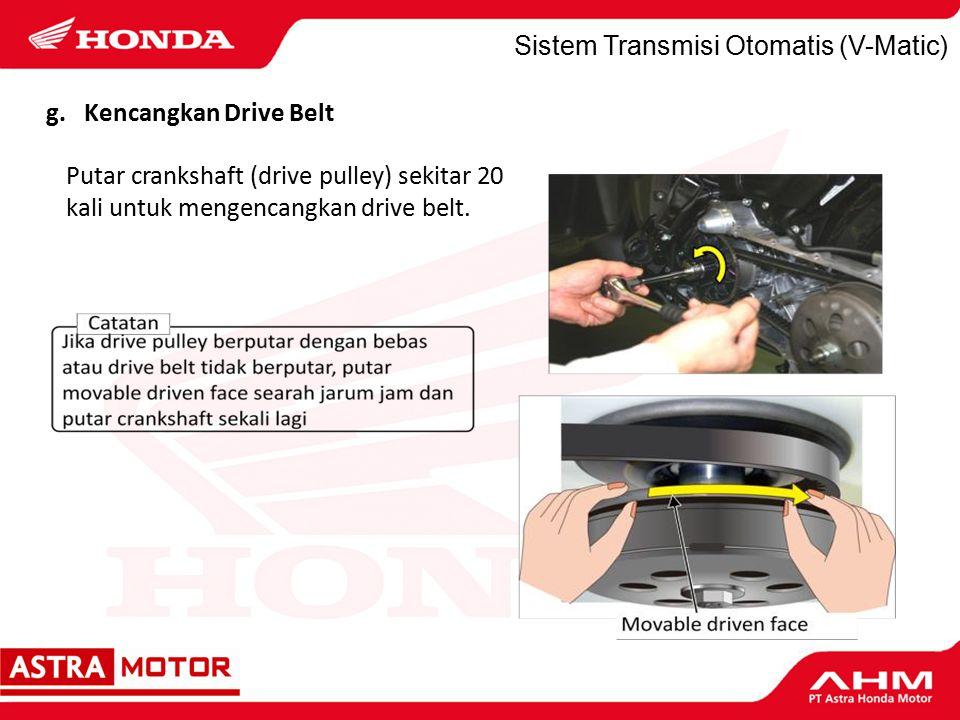Sistem Transmisi Otomatis (V-Matic) Putar crankshaft (drive pulley) sekitar 20 kali untuk mengencangkan drive belt.