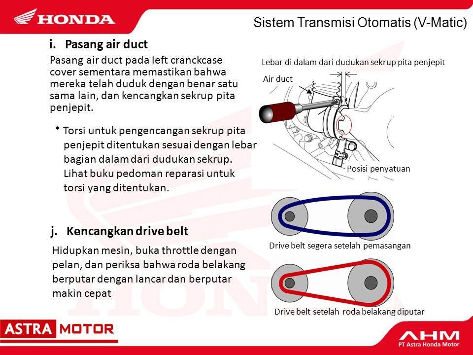 Sistem Transmisi Otomatis (V-Matic) Lebar di dalam dari dudukan sekrup pita penjepit Pasang air duct pada left cranckcase cover sementara memastikan bahwa mereka telah duduk dengan benar satu sama lain, dan kencangkan sekrup pita penjepit.
