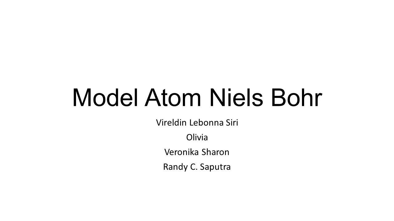Tentang Model Atom Niels Bohr Diperkenalkan oleh Niels Bohr pada 1913 Atom digambarkan sebagai sebuah inti kecil bermuatan positif dikelilingi elektron yangg bergerak dalam orbit sirkular (mirip tata surya) Merupakan pengembangan dari model Rutherford, sehingga banyak sumber mengkombinasikan kedua nama penyebutannya menjadi model Rutherford-Bohr.
