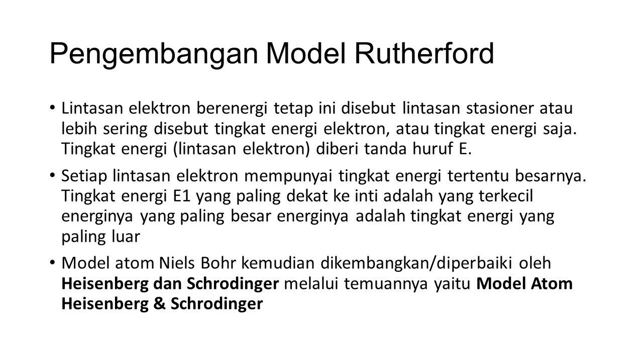 Pengembangan Model Rutherford Lintasan elektron berenergi tetap ini disebut lintasan stasioner atau lebih sering disebut tingkat energi elektron, atau