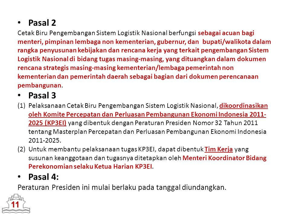 11 Pasal 2 Cetak Biru Pengembangan Sistem Logistik Nasional berfungsi sebagai acuan bagi menteri, pimpinan lembaga non kementerian, gubernur, dan bupa