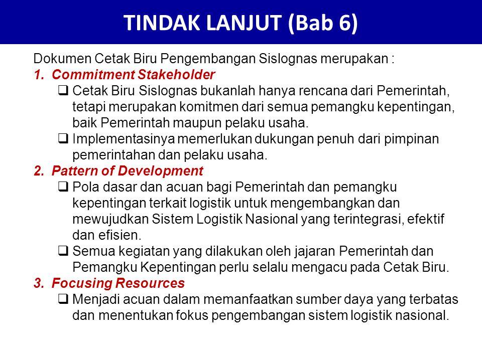 TINDAK LANJUT (Bab 6) Dokumen Cetak Biru Pengembangan Sislognas merupakan : 1.Commitment Stakeholder  Cetak Biru Sislognas bukanlah hanya rencana dar