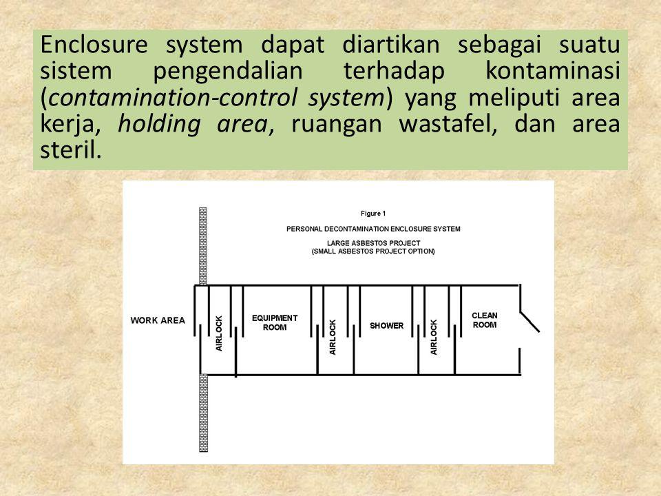 Enclosure system dapat diartikan sebagai suatu sistem pengendalian terhadap kontaminasi (contamination-control system) yang meliputi area kerja, holdi