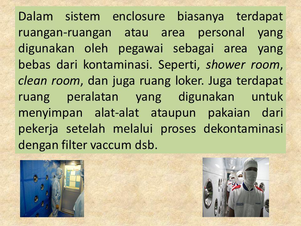 Dalam sistem enclosure biasanya terdapat ruangan-ruangan atau area personal yang digunakan oleh pegawai sebagai area yang bebas dari kontaminasi. Sepe
