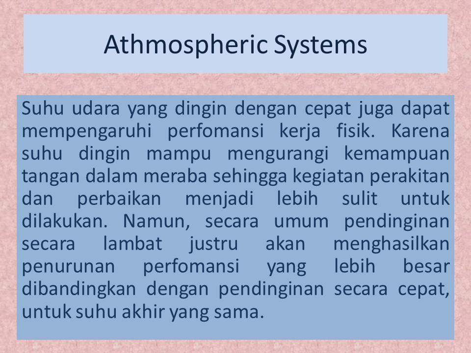 Athmospheric Systems Suhu udara yang dingin dengan cepat juga dapat mempengaruhi perfomansi kerja fisik. Karena suhu dingin mampu mengurangi kemampuan