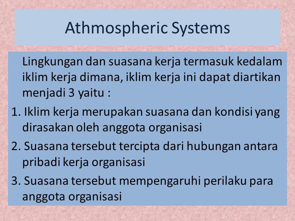 Athmospheric Systems Lingkungan dan suasana kerja termasuk kedalam iklim kerja dimana, iklim kerja ini dapat diartikan menjadi 3 yaitu : 1. Iklim kerj