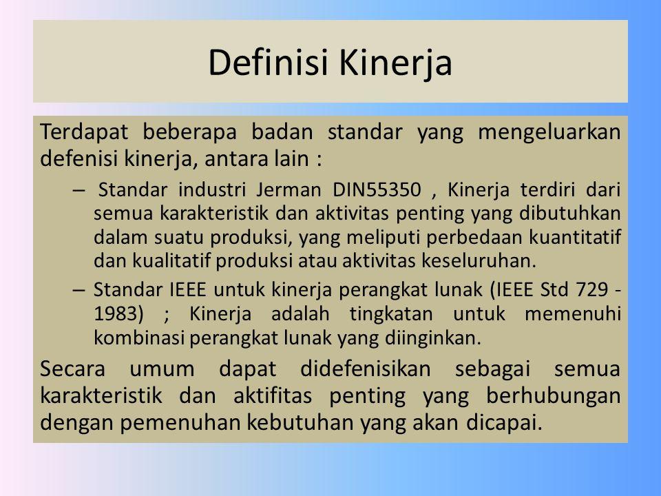 Definisi Kinerja Terdapat beberapa badan standar yang mengeluarkan defenisi kinerja, antara lain : – Standar industri Jerman DIN55350, Kinerja terdiri