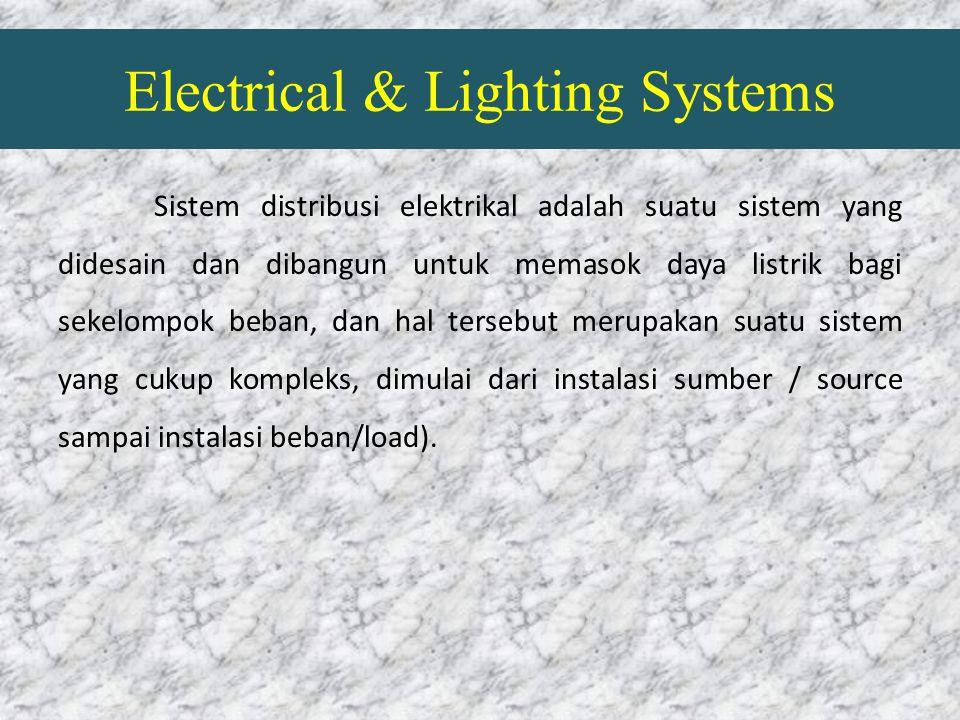 Electrical & Lighting Systems Sistem distribusi elektrikal adalah suatu sistem yang didesain dan dibangun untuk memasok daya listrik bagi sekelompok b