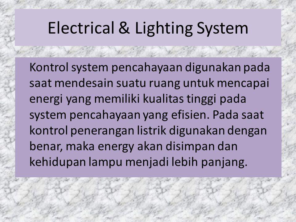 Electrical & Lighting System Kontrol system pencahayaan digunakan pada saat mendesain suatu ruang untuk mencapai energi yang memiliki kualitas tinggi
