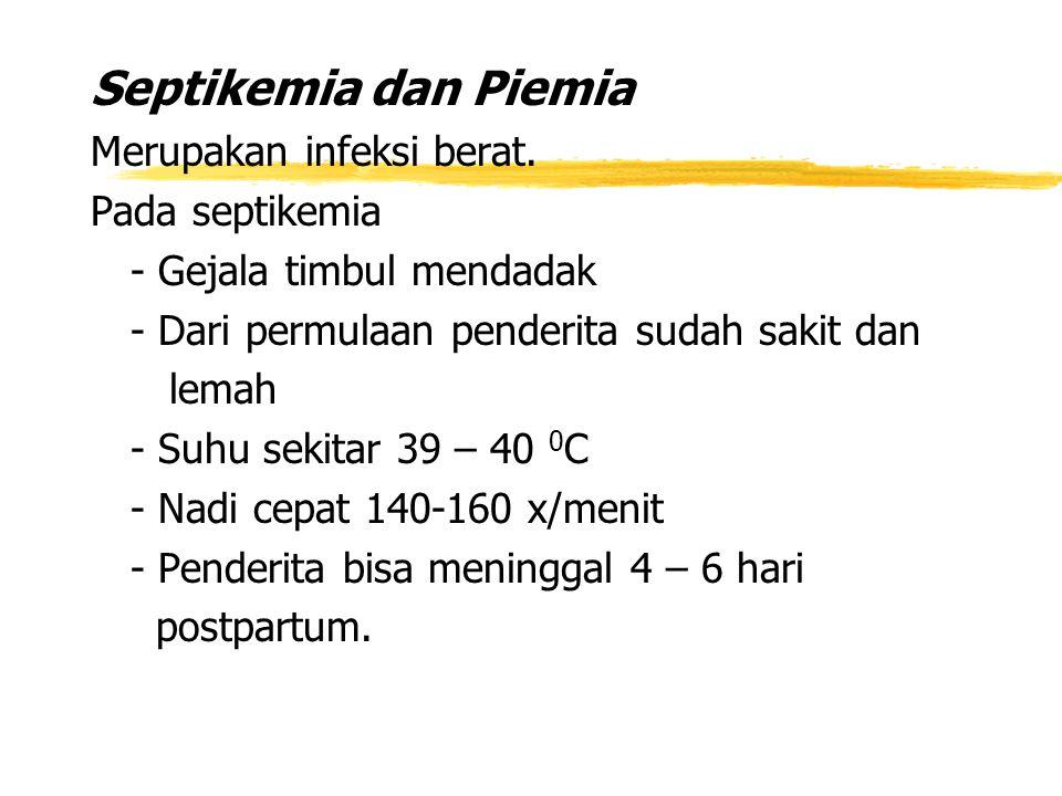 Septikemia dan Piemia Merupakan infeksi berat. Pada septikemia - Gejala timbul mendadak - Dari permulaan penderita sudah sakit dan lemah - Suhu sekita