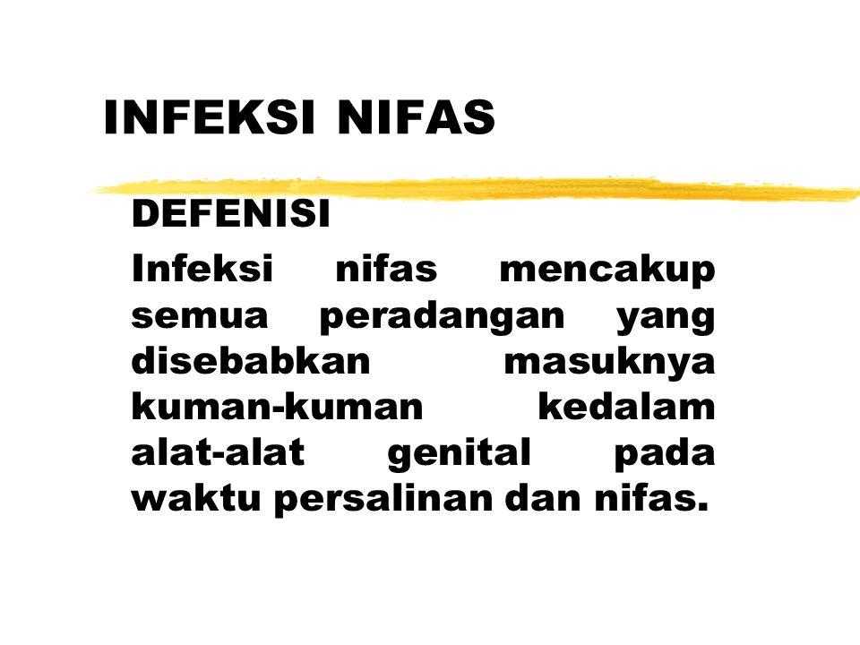 INFEKSI NIFAS DEFENISI Infeksi nifas mencakup semua peradangan yang disebabkan masuknya kuman-kuman kedalam alat-alat genital pada waktu persalinan dan nifas.