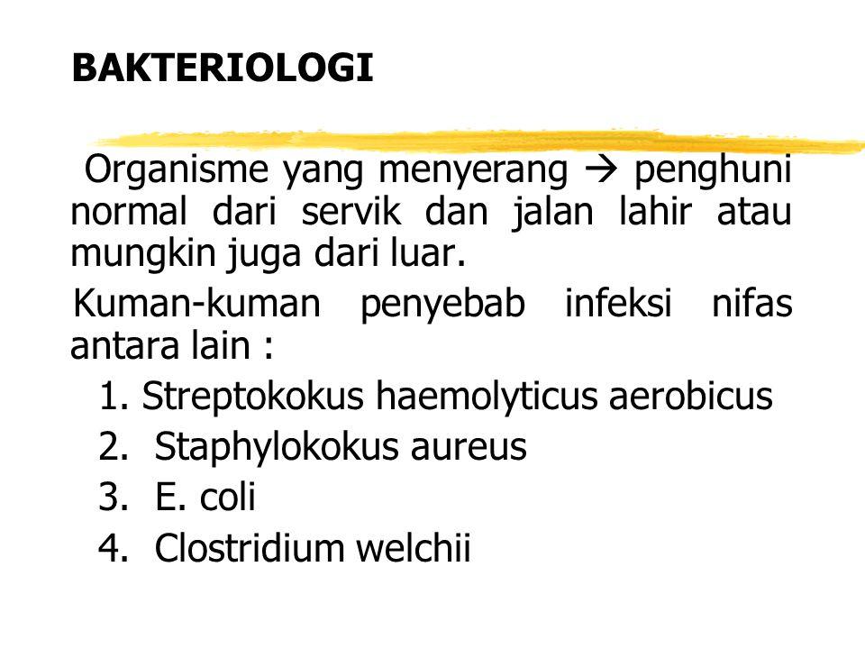 BAKTERIOLOGI Organisme yang menyerang  penghuni normal dari servik dan jalan lahir atau mungkin juga dari luar. Kuman-kuman penyebab infeksi nifas an