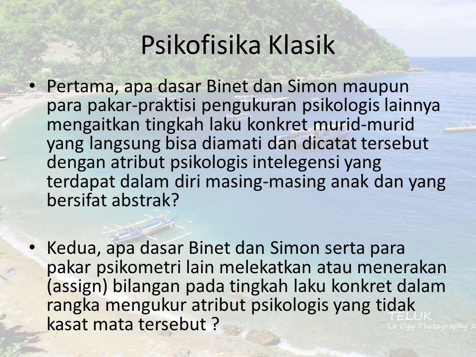 Psikofisika Klasik Pertama, apa dasar Binet dan Simon maupun para pakar-praktisi pengukuran psikologis lainnya mengaitkan tingkah laku konkret murid-m