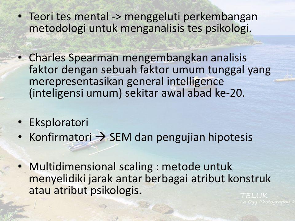 Teori tes mental -> menggeluti perkembangan metodologi untuk menganalisis tes psikologi. Charles Spearman mengembangkan analisis faktor dengan sebuah