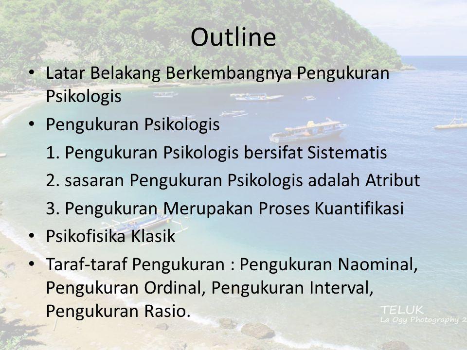 Outline Latar Belakang Berkembangnya Pengukuran Psikologis Pengukuran Psikologis 1. Pengukuran Psikologis bersifat Sistematis 2. sasaran Pengukuran Ps