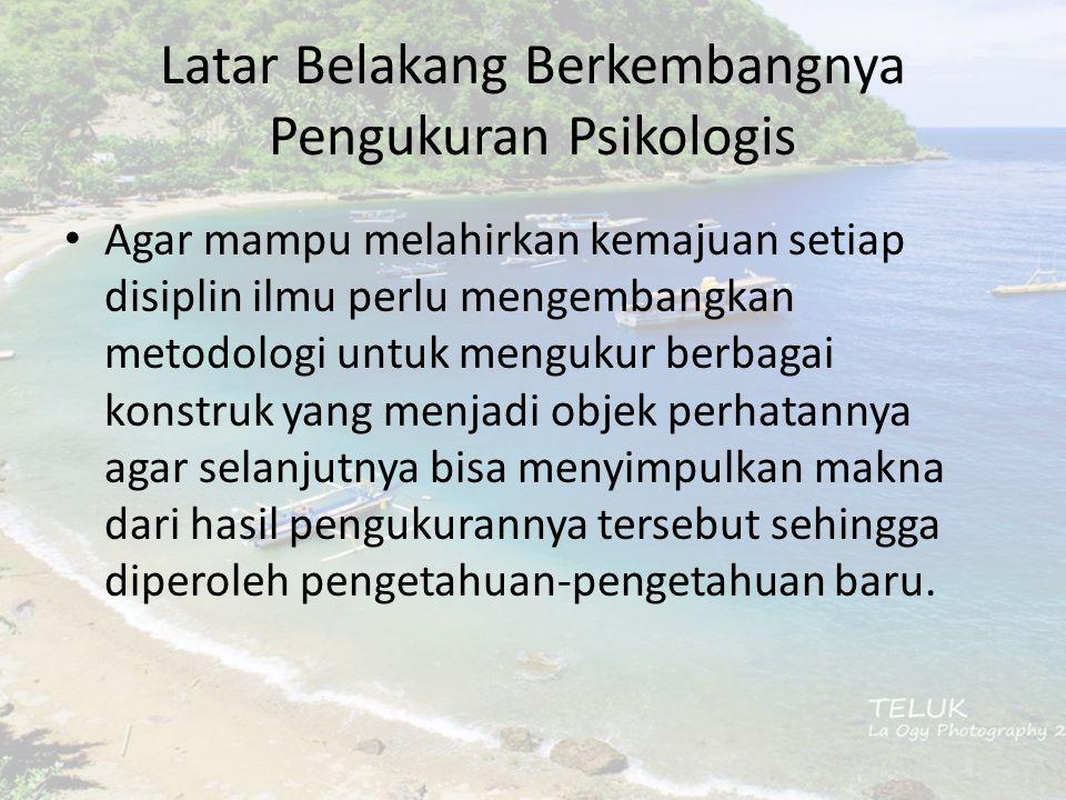 Pengukuran Psikologis Kamus Besar bahasa Indonesia (2005) : kata mengukur memiliki makna menghitung ukurannya (panjang, besar, luas, tinggi dsb) dengan alat tertentu.