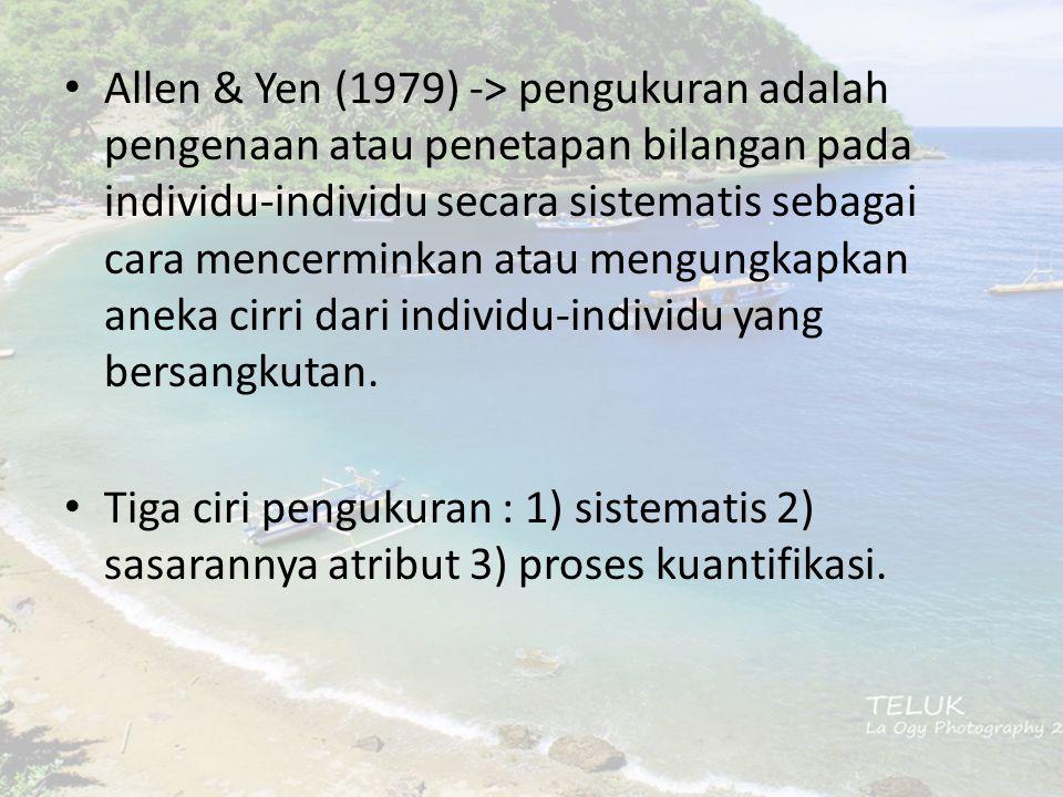 Allen & Yen (1979) -> pengukuran adalah pengenaan atau penetapan bilangan pada individu-individu secara sistematis sebagai cara mencerminkan atau meng