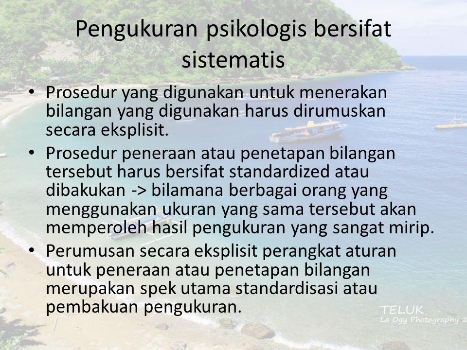 Pengukuran psikologis bersifat sistematis Prosedur yang digunakan untuk menerakan bilangan yang digunakan harus dirumuskan secara eksplisit.