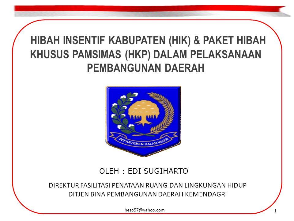 HIBAH INSENTIF KABUPATEN (HIK) & PAKET HIBAH KHUSUS PAMSIMAS (HKP) DALAM PELAKSANAAN PEMBANGUNAN DAERAH DIREKTUR FASILITASI PENATAAN RUANG DAN LINGKUNGAN HIDUP DITJEN BINA PEMBANGUNAN DAERAH KEMENDAGRI OLEH : EDI SUGIHARTO 1 heso57@yahoo.com