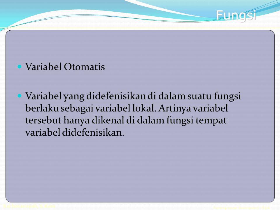 Pemrograman Berorientasi Objek Rachmansyah, S.Kom Fungsi Variabel Otomatis Variabel yang didefenisikan di dalam suatu fungsi berlaku sebagai variabel lokal.